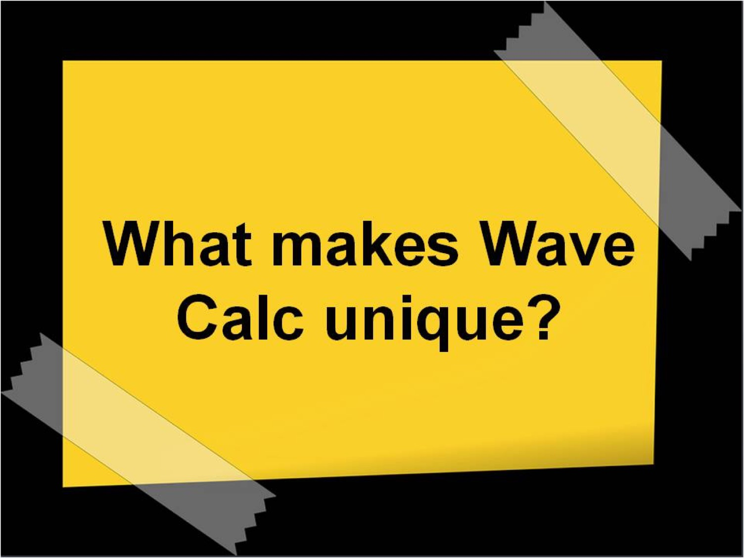 "Picture of a note with a question about WaveCalc – ""What makes it so unique?"""